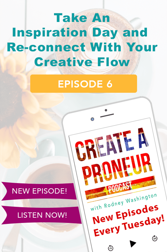 Episode 006 : Take An Inspiration Day and Reconnect With Your Creative Flow