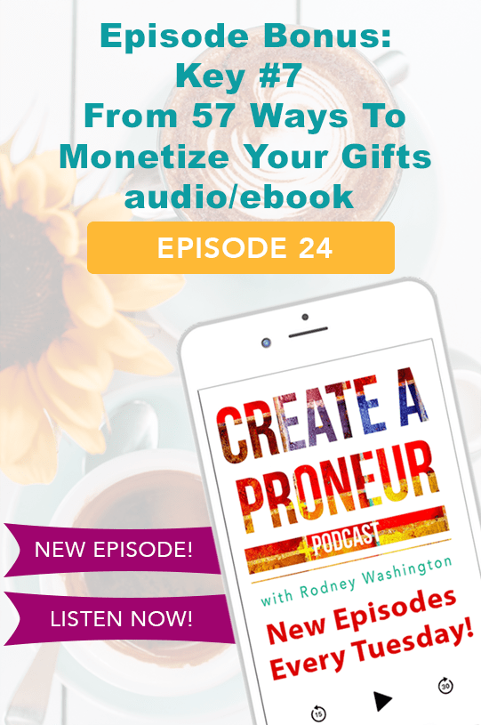 Episode Bonus: Key #7 from 57 Ways To Monetize Your Gifts