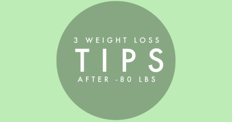 After Losing Eighty Pounds, What Are My Three Key Weight Loss Tips?