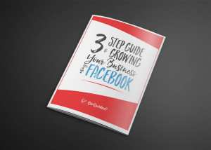 3 Step Guide to Growing Your Business Using Facebook