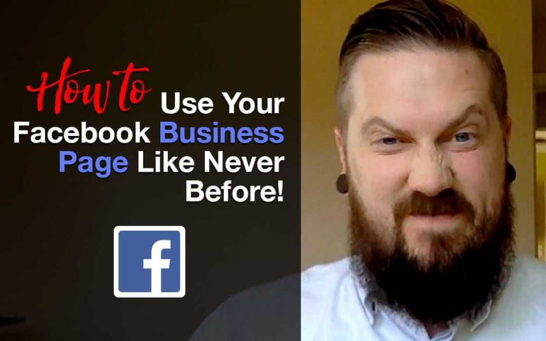 How to Use Your Facebook Business Page Like Never Before