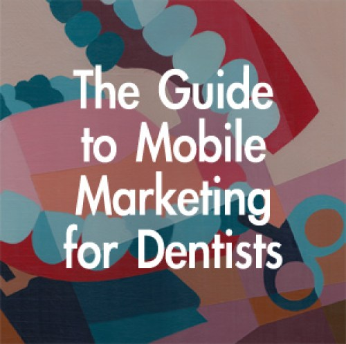 mobile-marketing-for-dentists The 2013 Guide to Mobile Marketing for Dentists