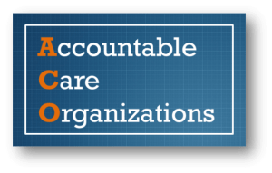ACOs 300x191 - Transform Your Practice: How Population Health Can Help You and Your Patients