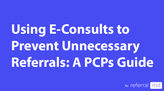 E-consults Using Consult Software to Prevent Unnecessary Referrals: A PCPs Consult Guide