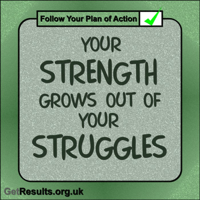 "Get Results: ""Your strength grows out of your struggles."""