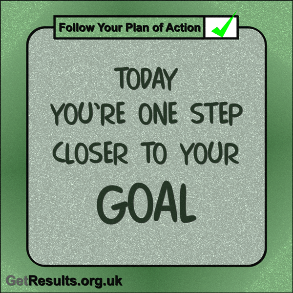 "Get Results: ""Today you're one step closer to your goal."""