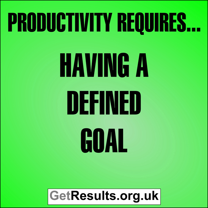 Get Results: Productivity requires having a defined goal