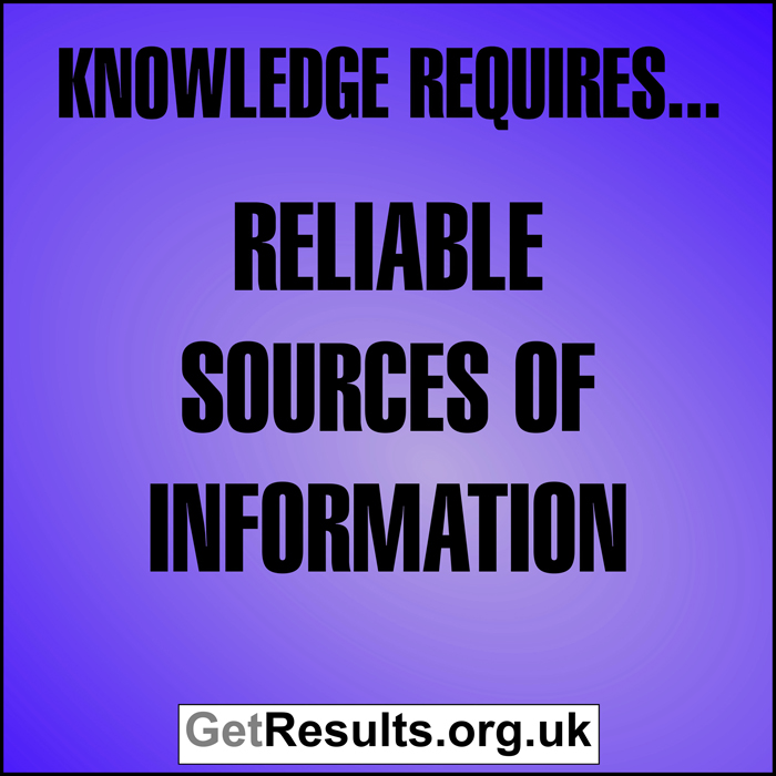 Get Results: Knowledge requires reliable sources of information
