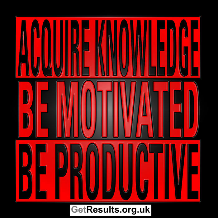 Get Results: acquire knowledge, be motivated, be productive