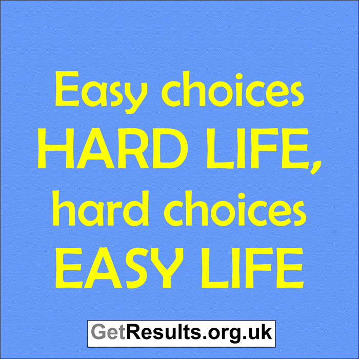 Get Results: easy choices hard life