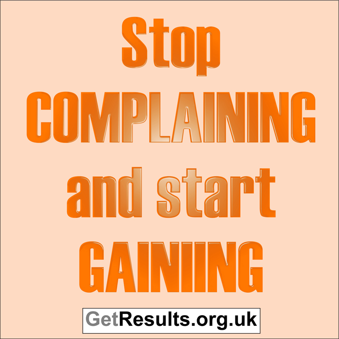 Get Results: stop complaining and start gaining