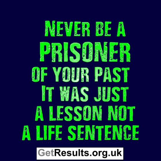 Get Results: never be a prisoner of your past