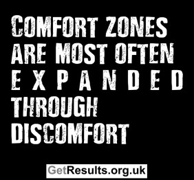 Get Results: expand comfort zone through discomfort