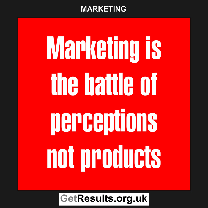 Get Results: marketing quotes battle of perceptions