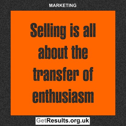 Get Results: marketing quotes transfer of enthusiasm