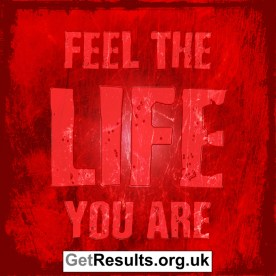 Get Results: feel the life you are