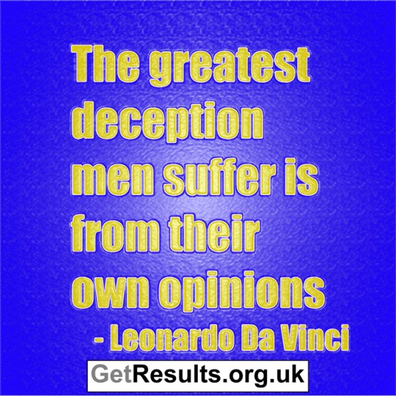 Get Results: opinions are the greatest deception of man