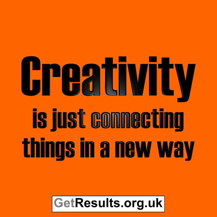 Get Results: creativity is just connecting things in a new way