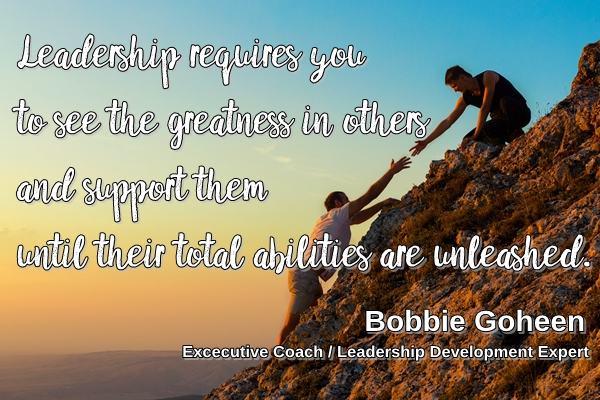 Leadership requires you to see the greatness in others