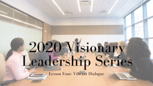 2020 Visionary Leadership Series: Lesson Four