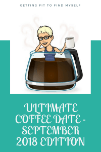 Ultimate Coffee Date – September 2018 Edition