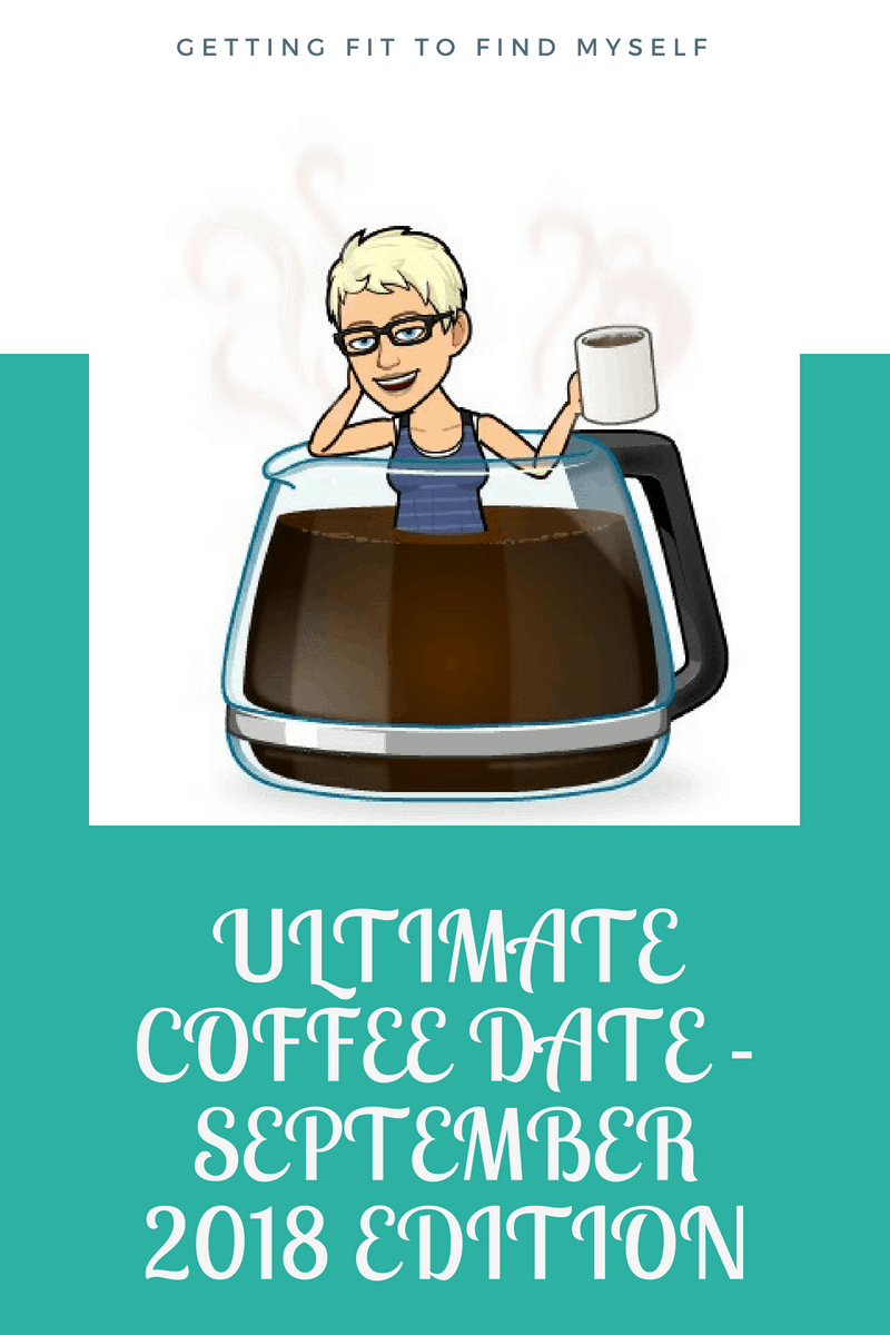 Getting Fit to Find Myself Ultimate Coffee Date - September 2018