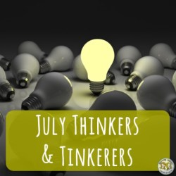 July Thinkers and Tinkerers