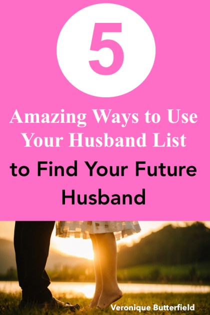 5 Amazing Ways to Use Your Husband List to Find Your Future Husband