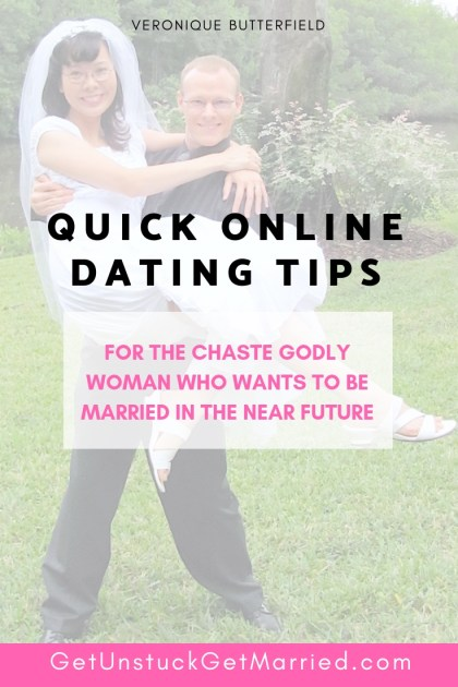 Quick Online Dating Tips: For the chaste, godly woman who wants to be married in the near future.