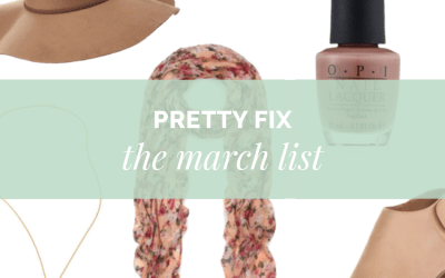 Pretty Fix:  The March List + Spring Style Sneak Peek