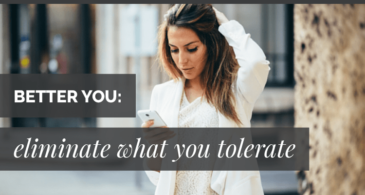 Better You:  What Are You Tolerating?