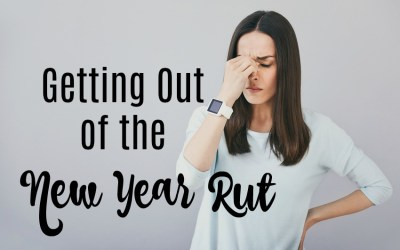 Getting Out of the New Year Rut