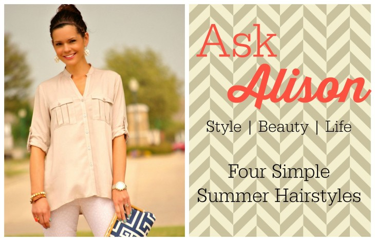 Ask Alison | Four Simple Summer Hairstyles