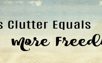 Less Clutter Equals More Freedom