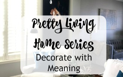 Pretty Living:  Decorating with Meaning