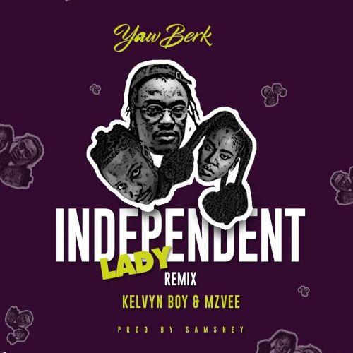 Yaw Berk – Independent Lady (Remix) ft. MzVee & KelvynBoy