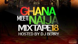 Mixtape : Dj BERRY - Ghana Meets Naija Mixtape 18