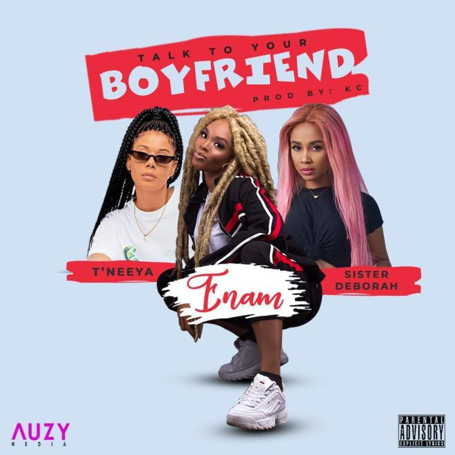 Enam - Talk to Your Boyfriend feat. Sister Derby & T'neeya (Prod by KC Beatz)