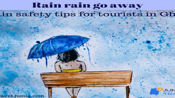Rain rain go away  5 rain safety tips for tourists in Ghana