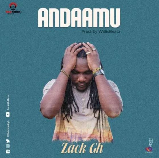 DOWNLOAD MP3: Zack Gh – Andaamu (Prod. By WillisBeatz)