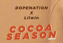 DopeNation x Lilwin – Cocoa Season Remix
