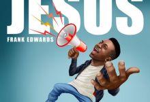 Frank Edwards – Jesus MP3