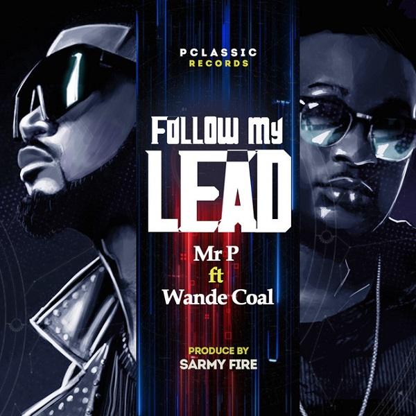 DOWNLOAD MP3: Mr P – Follow My Lead ft. Wande Coal