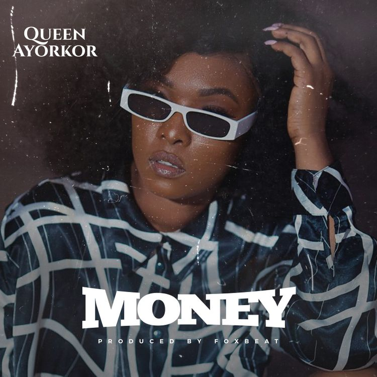 Queen Ayorkor – Money (Prod. by Foxbeatz)