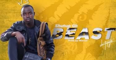 Shut Up Gh - Beast prod.by Marcel [ghanalegendary.com]