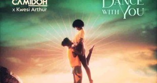 Camidoh – Dance With You ft Kwesi Arthur [DOWNLOAD]