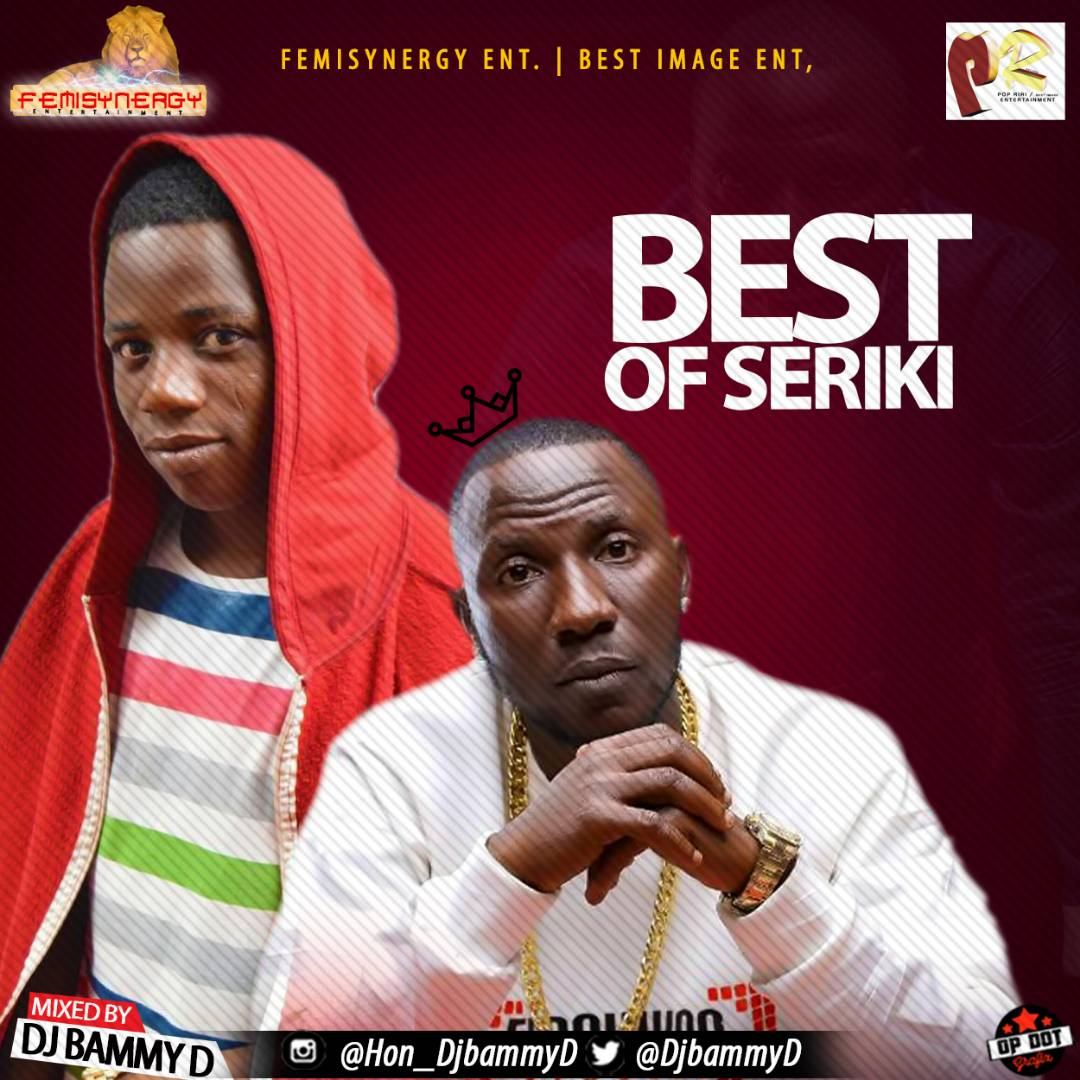 Mixtape: DJ Bammy D | Best Of Seriki- @serikiomoowo @DjBammyD