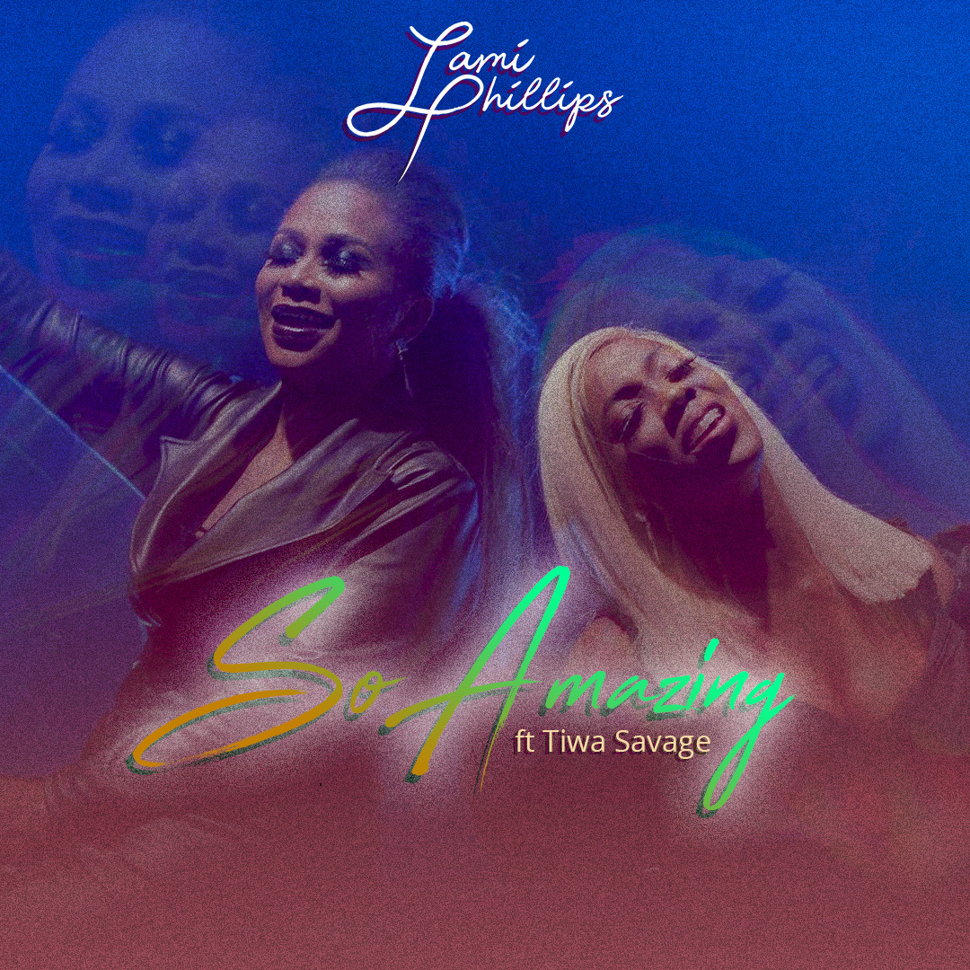 Music: Lami Phillips – So Amazing Ft. Tiwa Savage @lamiphillips