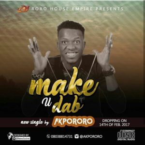 Download Akpororo – Make You Dab