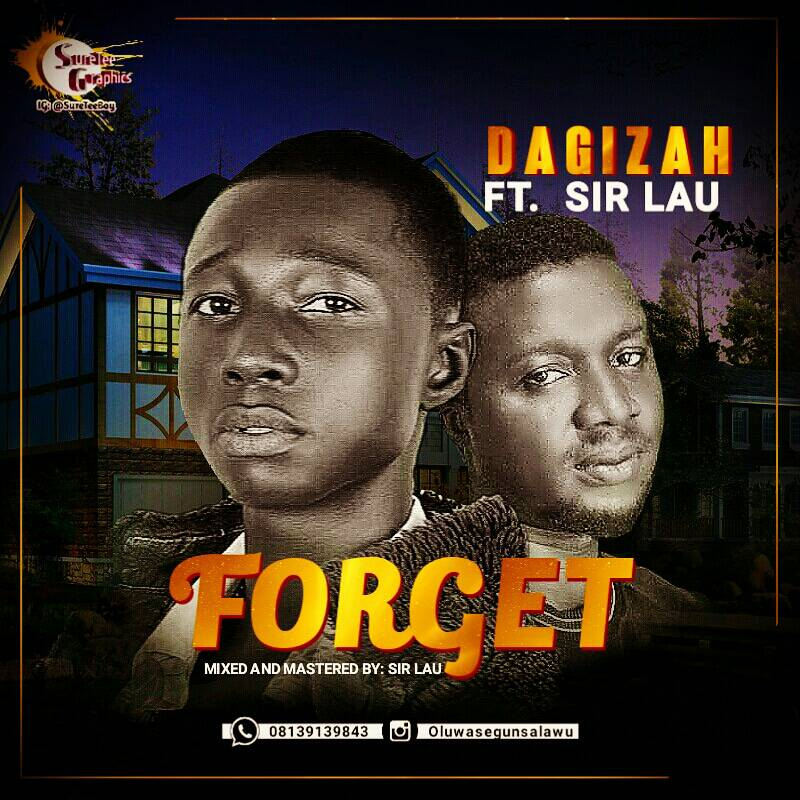 NEW SONG: Dagizah ft Sir lau - Forget